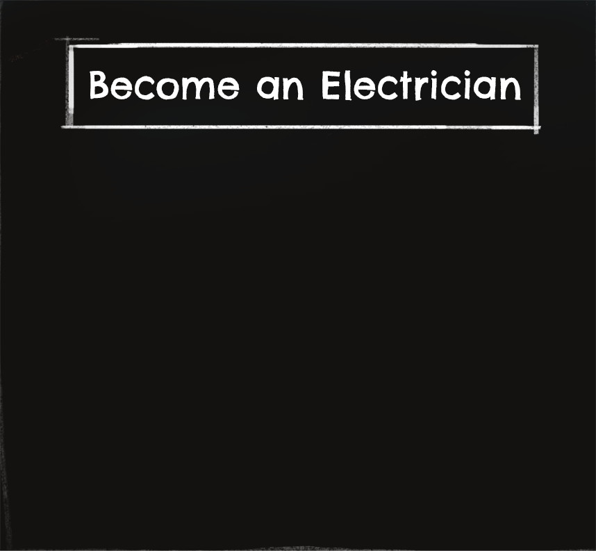 Chalkboard showing words: Become an electrician